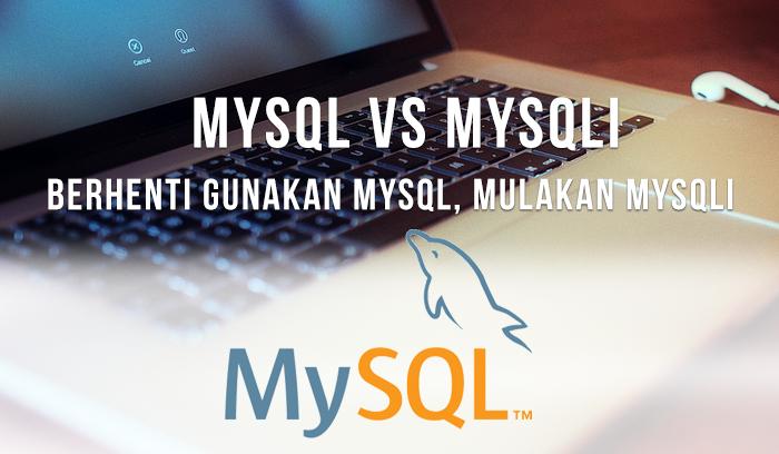 Berhenti gunakan MySQL,  mulakan MySQLi